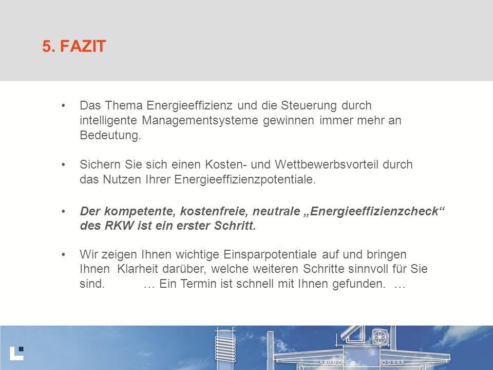 5. FAZIT Das Thema Energieeffizienz und die Steuerung durch intelligente Managementsysteme gewinnen immer mehr an Bedeutung.