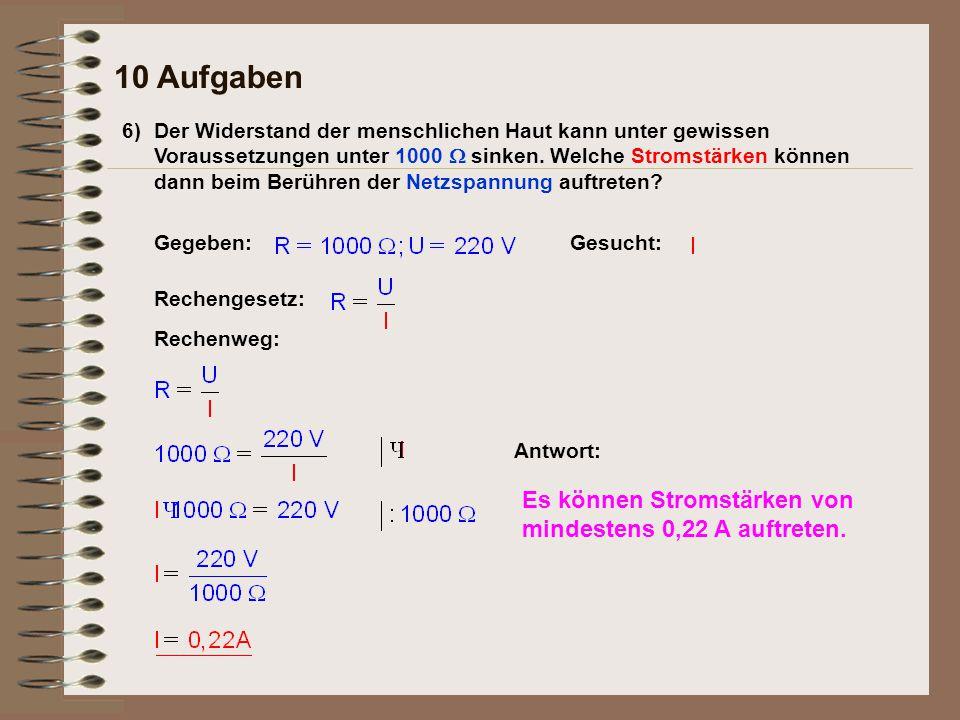 10 Aufgaben Es können Stromstärken von mindestens 0,22 A auftreten. 6)