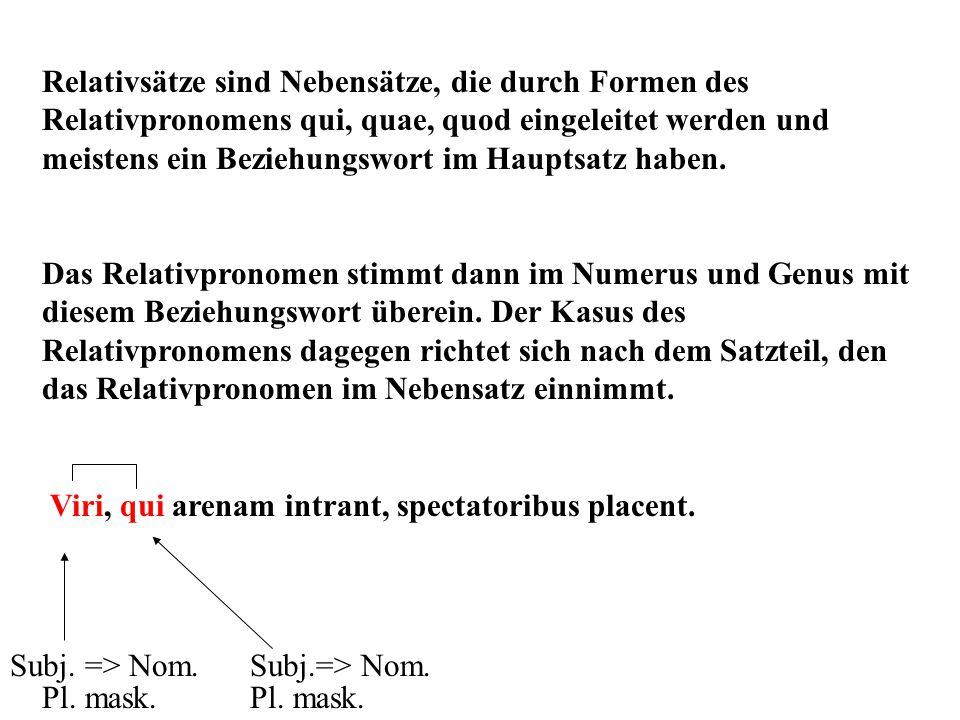 Relativsätze sind Nebensätze, die durch Formen des Relativpronomens qui, quae, quod eingeleitet werden und meistens ein Beziehungswort im Hauptsatz haben.