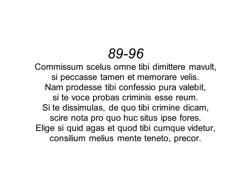 89-96 Commissum scelus omne tibi dimittere mavult, si peccasse tamen et memorare velis.