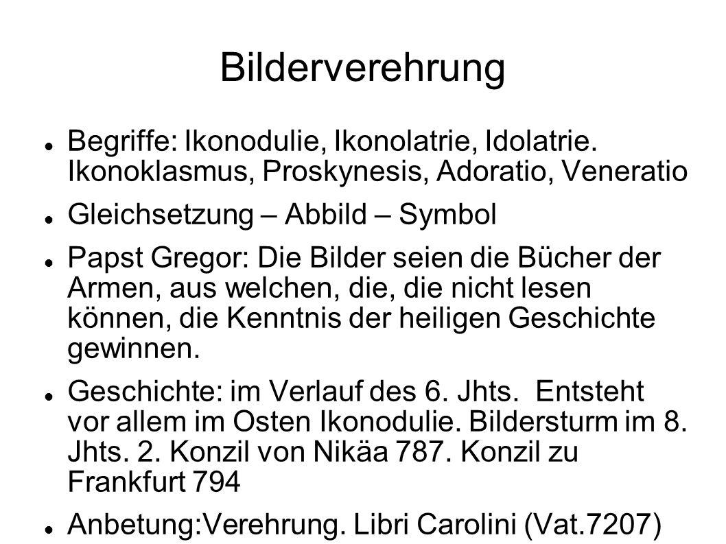 Bilderverehrung Begriffe: Ikonodulie, Ikonolatrie, Idolatrie. Ikonoklasmus, Proskynesis, Adoratio, Veneratio.