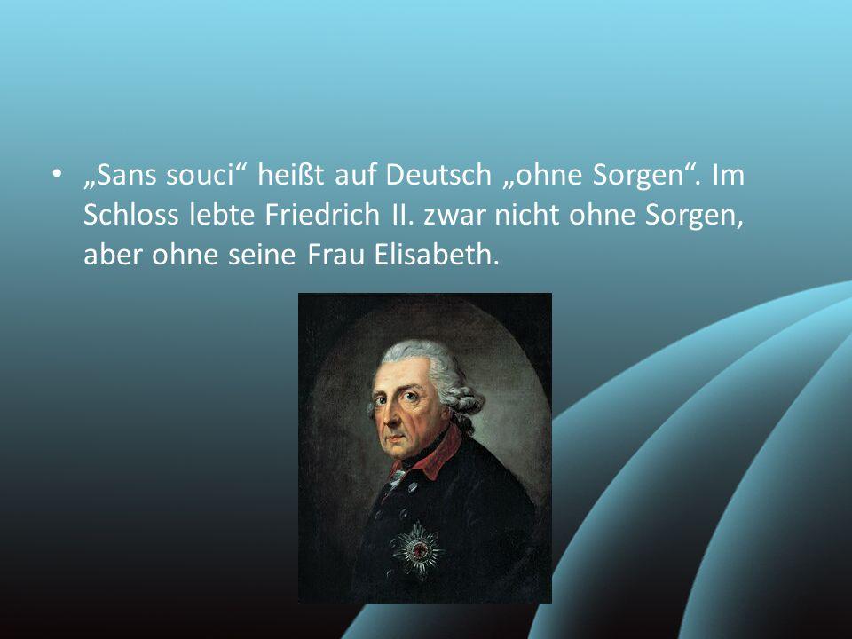 """""""Sans souci heißt auf Deutsch """"ohne Sorgen"""