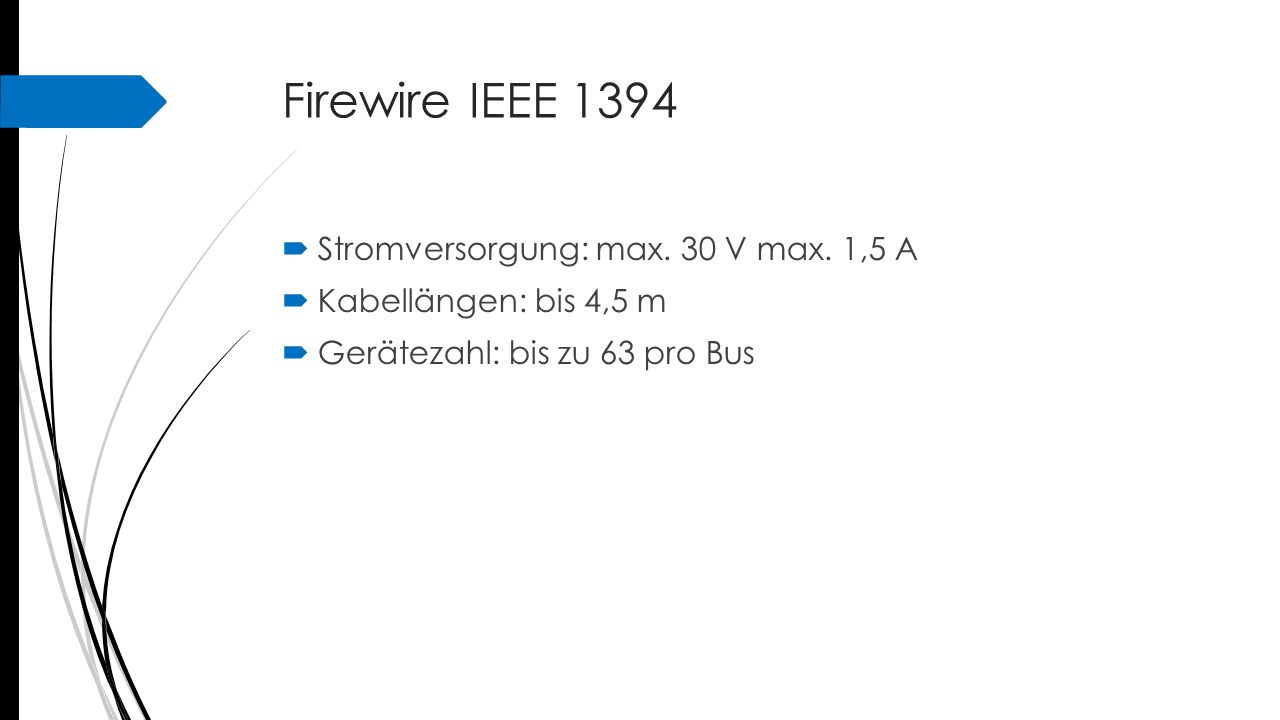 Firewire IEEE 1394 Stromversorgung: max. 30 V max. 1,5 A