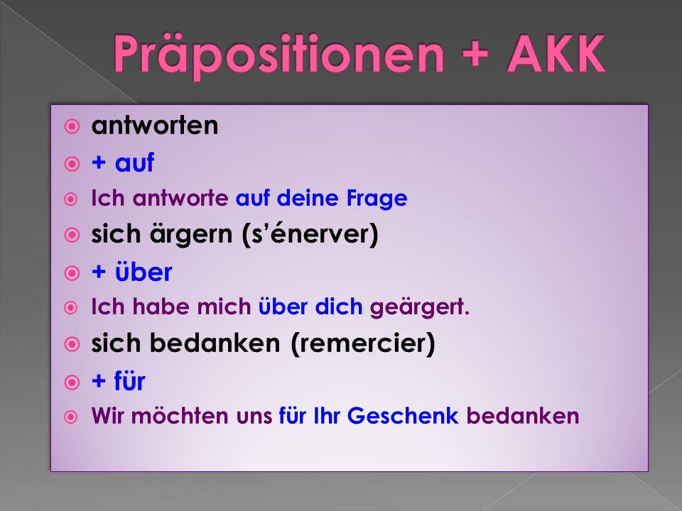 Präpositionen + AKK antworten + auf sich ärgern (s'énerver) + über