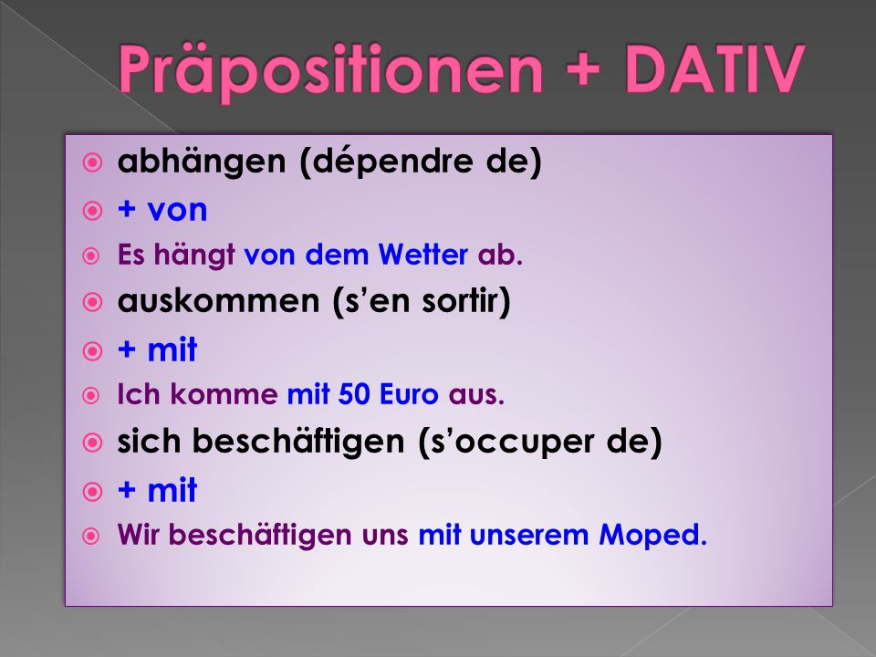 Präpositionen + DATIV abhängen (dépendre de) + von