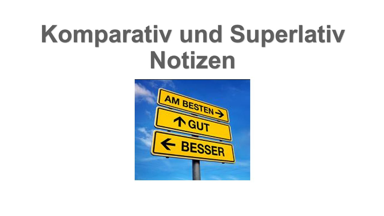 Komparativ und Superlativ Notizen