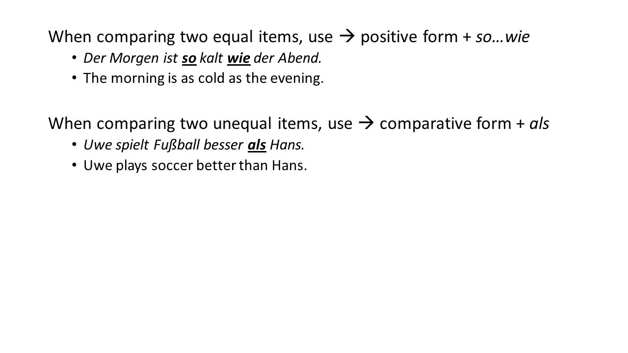 When comparing two equal items, use  positive form + so…wie