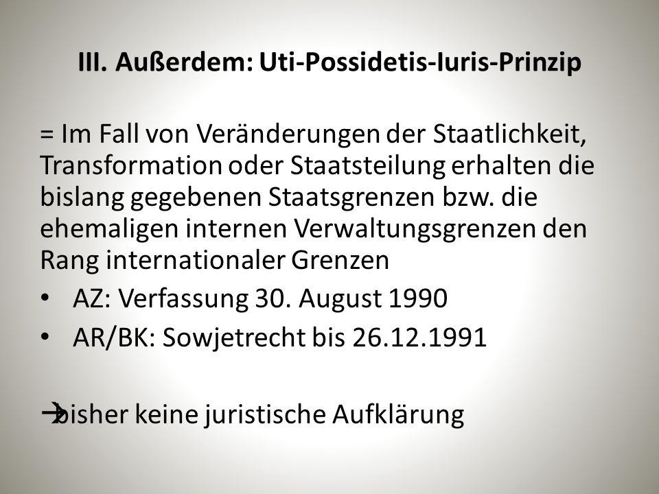 III. Außerdem: Uti-Possidetis-Iuris-Prinzip