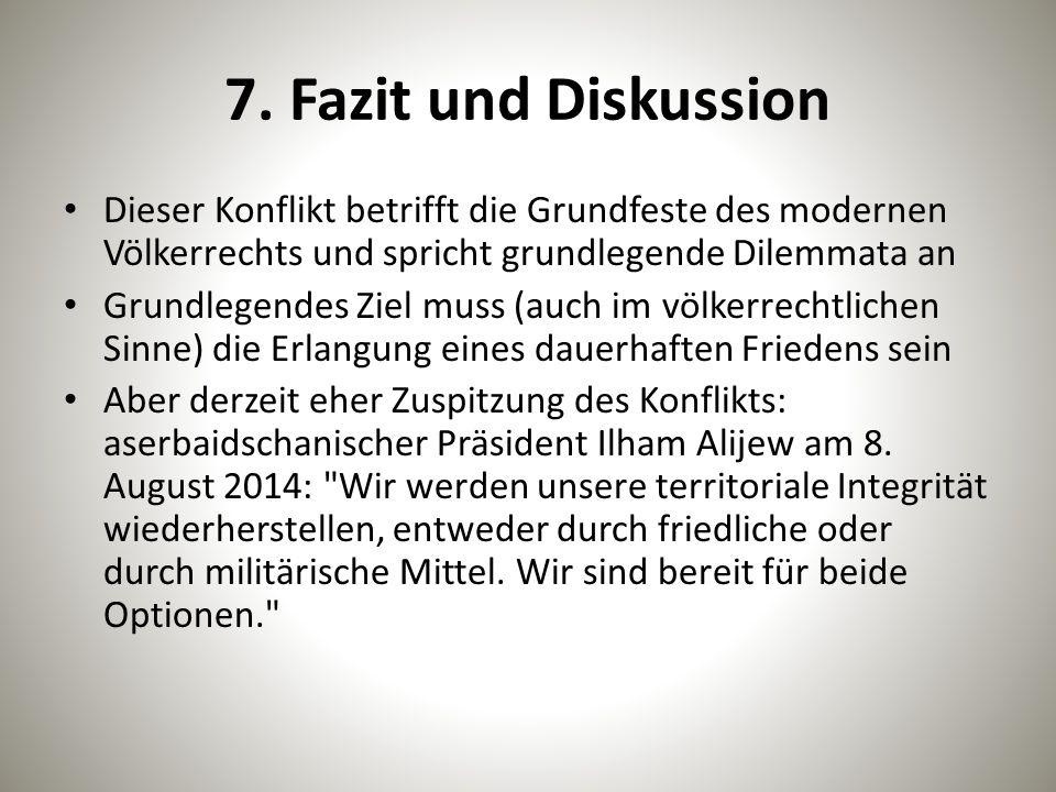 7. Fazit und Diskussion Dieser Konflikt betrifft die Grundfeste des modernen Völkerrechts und spricht grundlegende Dilemmata an.