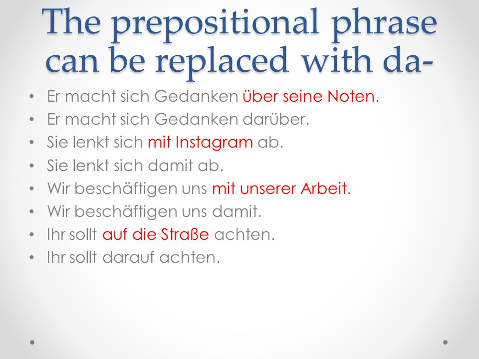 The prepositional phrase can be replaced with da-