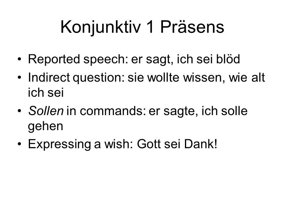 Konjunktiv 1 Präsens Reported speech: er sagt, ich sei blöd