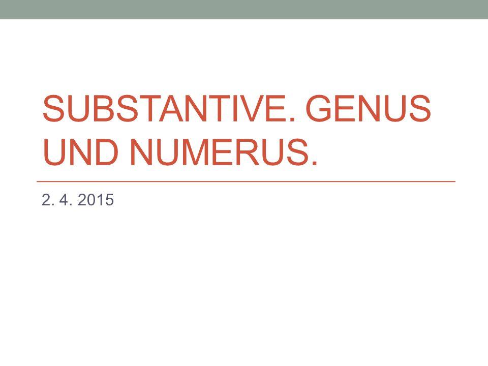 Substantive. Genus und Numerus.
