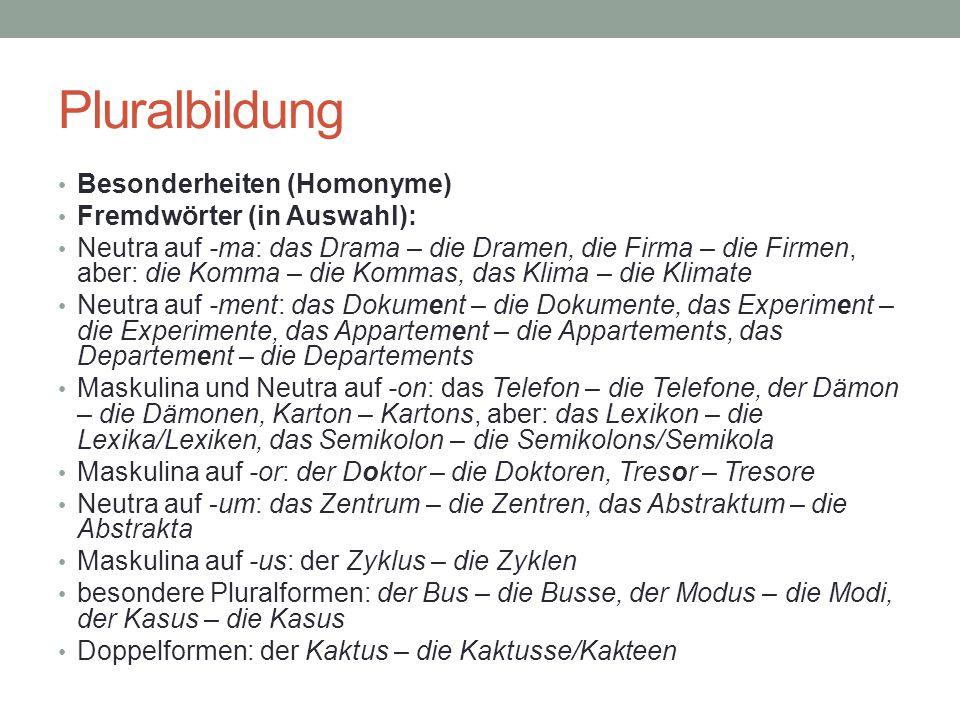 Pluralbildung Besonderheiten (Homonyme) Fremdwörter (in Auswahl):