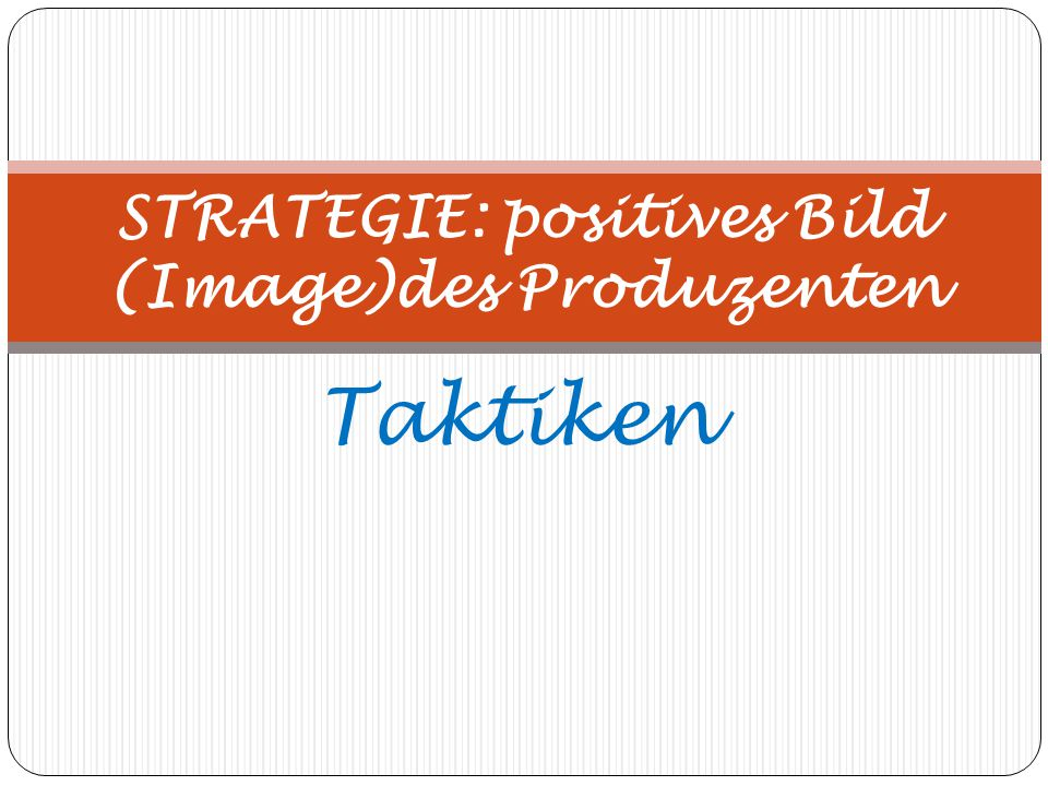 STRATEGIE: positives Bild (Image)des Produzenten