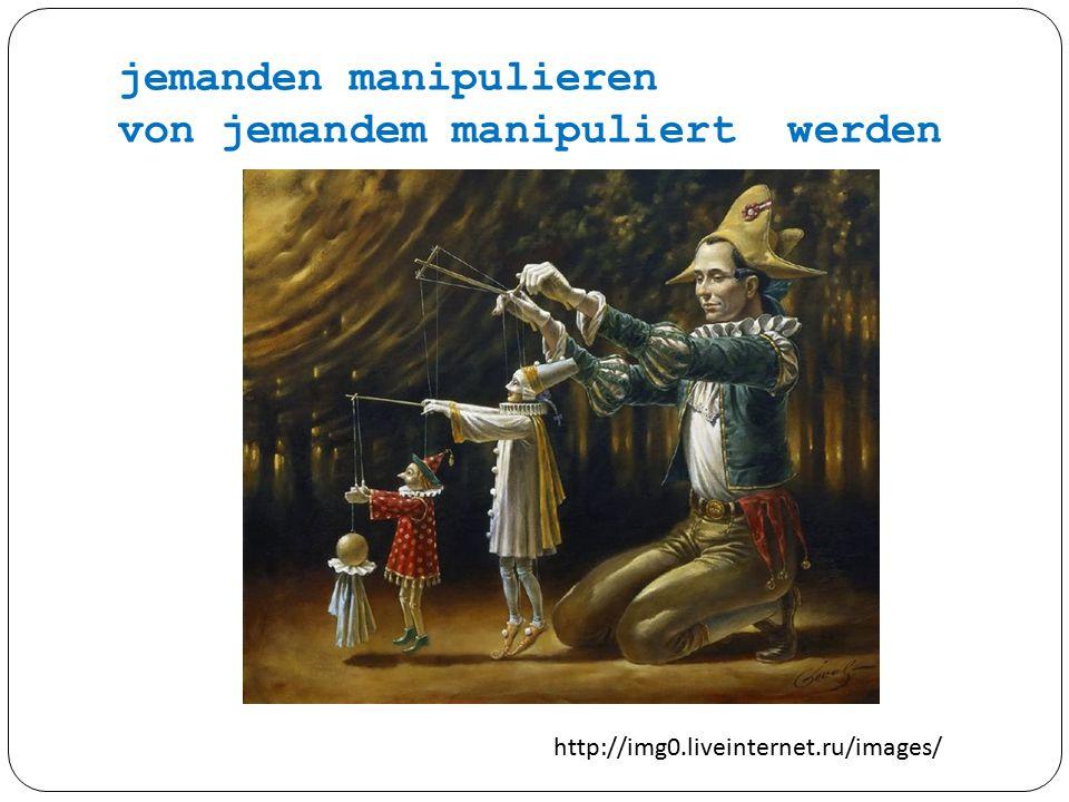jemanden manipulieren von jemandem manipuliert werden