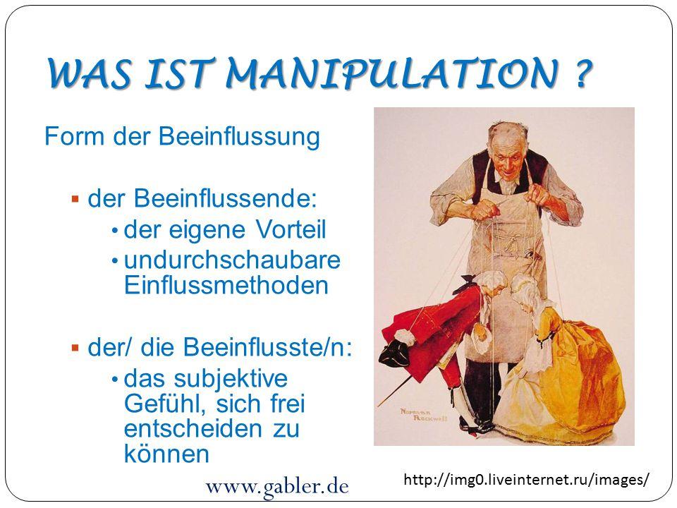 WAS IST MANIPULATION Form der Beeinflussung der Beeinflussende: