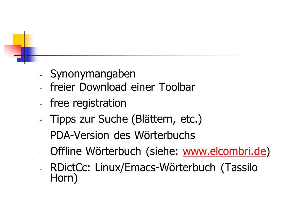 Synonymangaben freier Download einer Toolbar. free registration. Tipps zur Suche (Blättern, etc.)