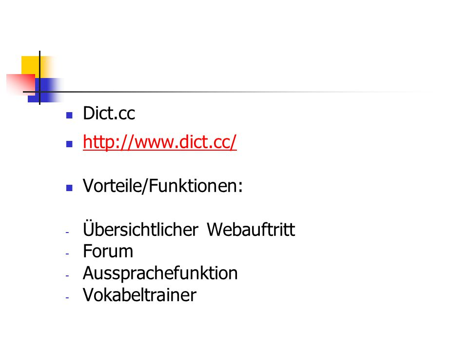 Dict.cc http://www.dict.cc/ Vorteile/Funktionen: Übersichtlicher Webauftritt. Forum. Aussprachefunktion.
