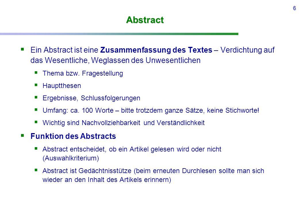 Abstract Ein Abstract ist eine Zusammenfassung des Textes – Verdichtung auf das Wesentliche, Weglassen des Unwesentlichen.