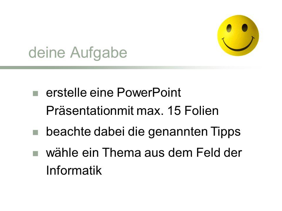 deine Aufgabe erstelle eine PowerPoint Präsentationmit max. 15 Folien