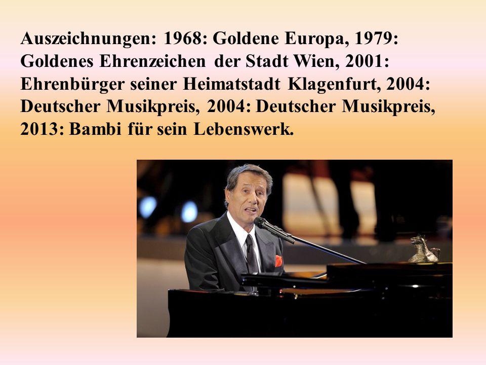Auszeichnungen: 1968: Goldene Europa, 1979: Goldenes Ehrenzeichen der Stadt Wien, 2001: Ehrenbürger seiner Heimatstadt Klagenfurt, 2004: Deutscher Musikpreis, 2004: Deutscher Musikpreis, 2013: Bambi für sein Lebenswerk.