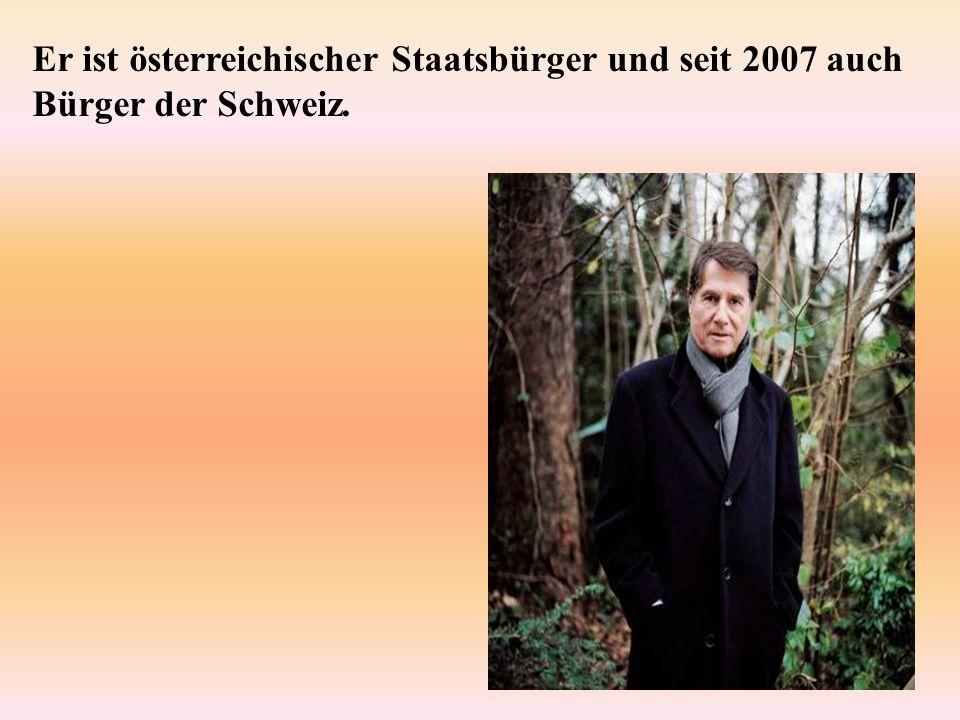 Er ist österreichischer Staatsbürger und seit 2007 auch Bürger der Schweiz.
