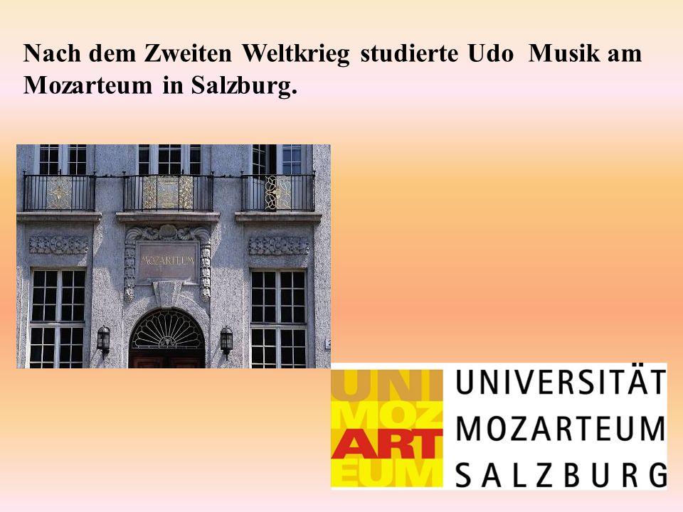 Nach dem Zweiten Weltkrieg studierte Udo Musik am Mozarteum in Salzburg.
