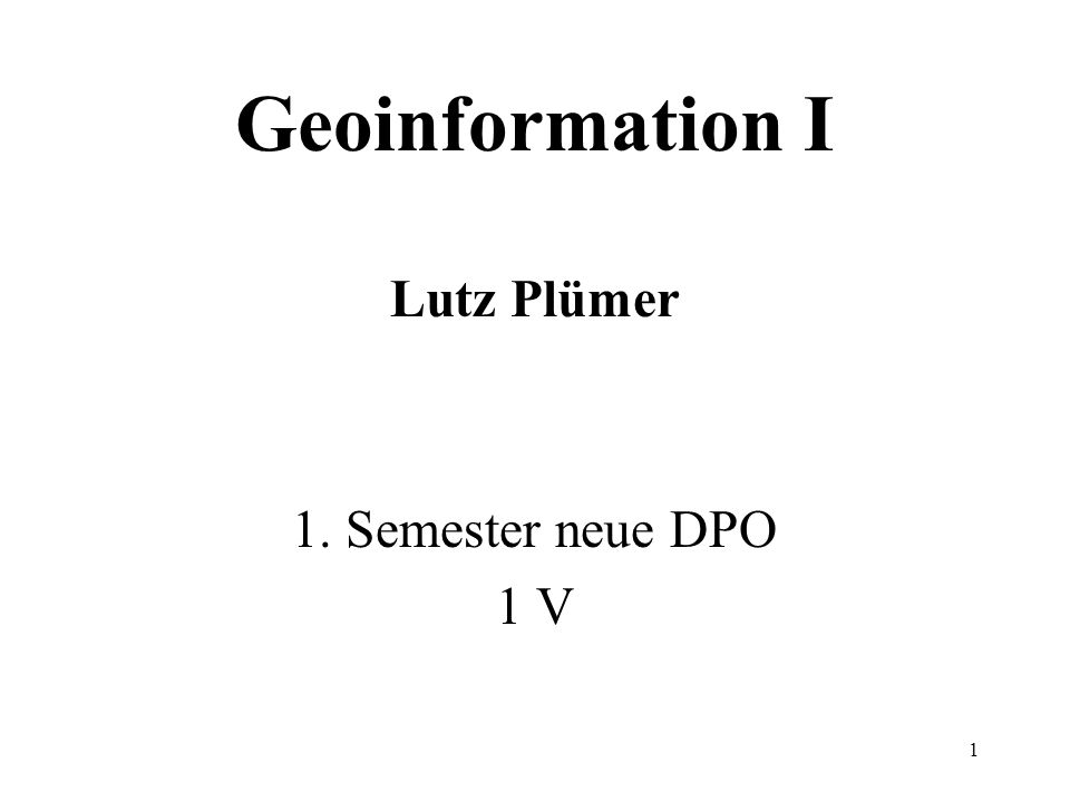 Geoinformation I Lutz Plümer
