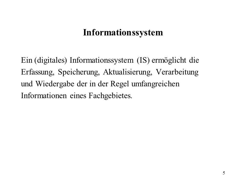 Informationssystem Ein (digitales) Informationssystem (IS) ermöglicht die. Erfassung, Speicherung, Aktualisierung, Verarbeitung.