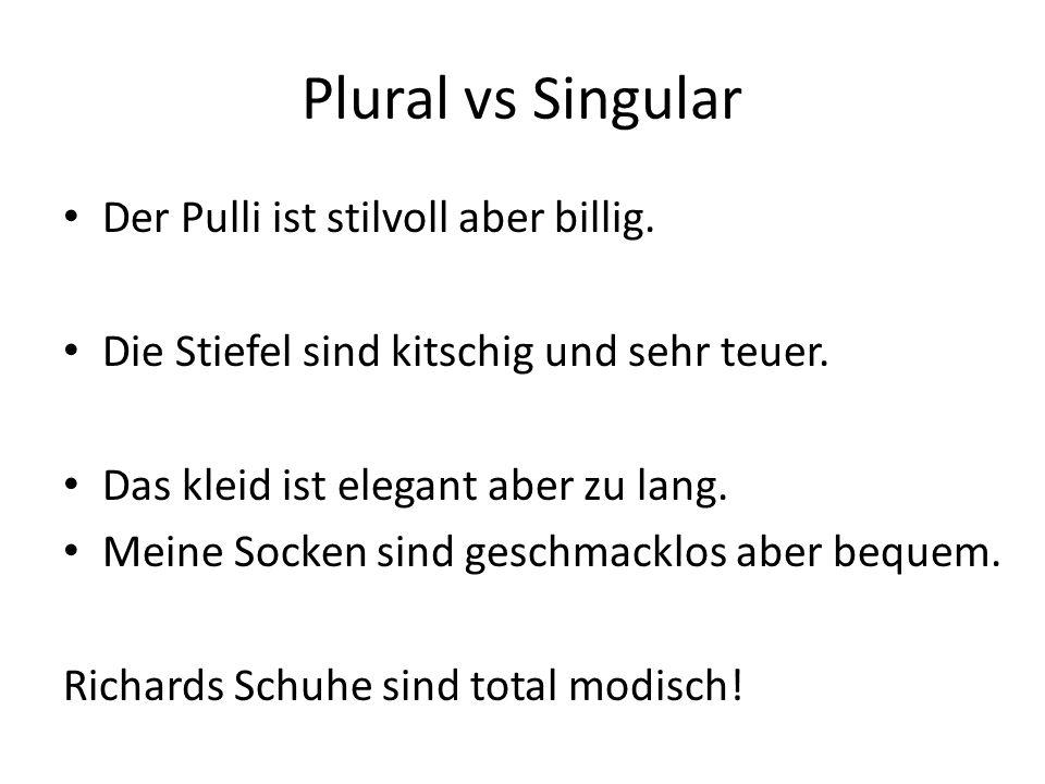 Plural vs Singular Der Pulli ist stilvoll aber billig.
