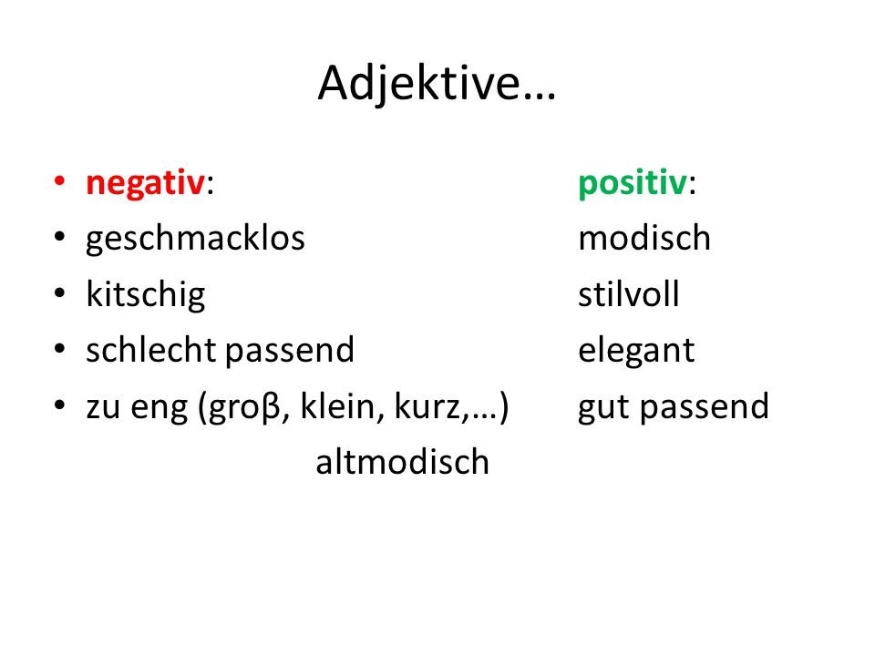 Adjektive… negativ: positiv: geschmacklos modisch kitschig stilvoll