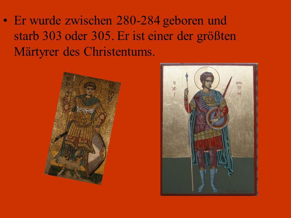 Er wurde zwischen 280-284 geboren und starb 303 oder 305