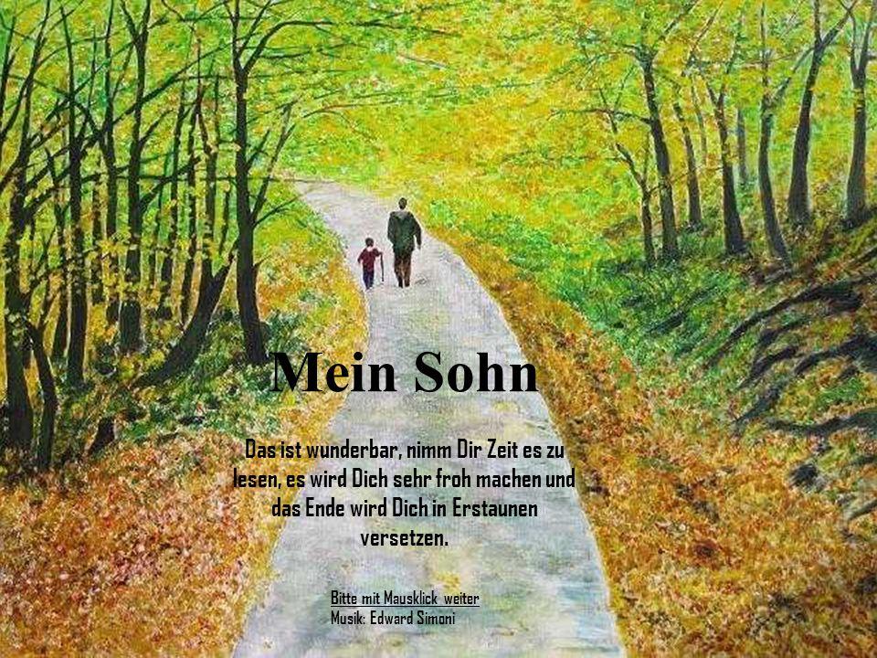 Mein Sohn Das ist wunderbar, nimm Dir Zeit es zu lesen, es wird Dich sehr froh machen und das Ende wird Dich in Erstaunen versetzen.