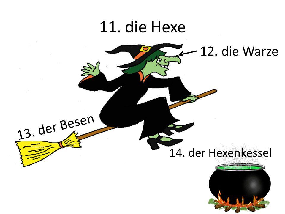 11. die Hexe 12. die Warze 13. der Besen 14. der Hexenkessel