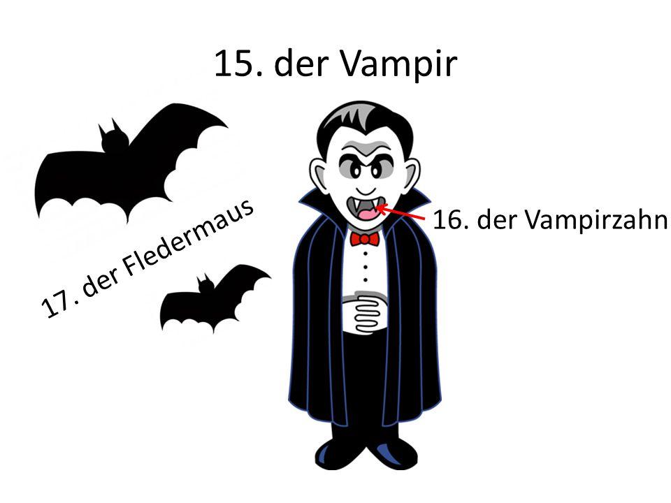 15. der Vampir 16. der Vampirzahn 17. der Fledermaus