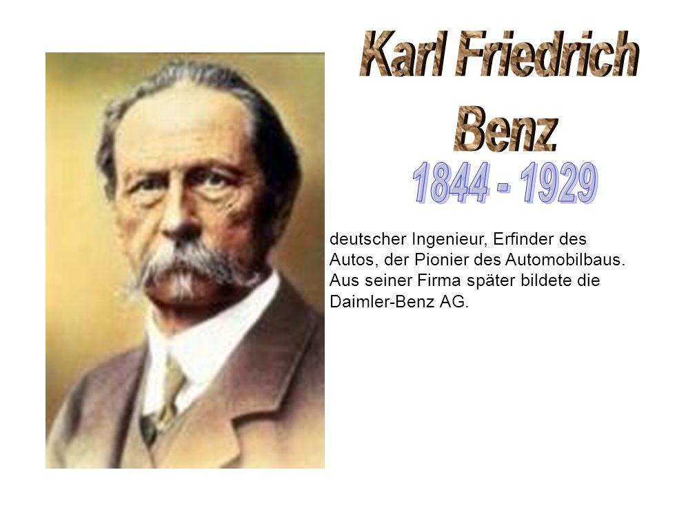 Karl Friedrich Benz. 1844 - 1929.
