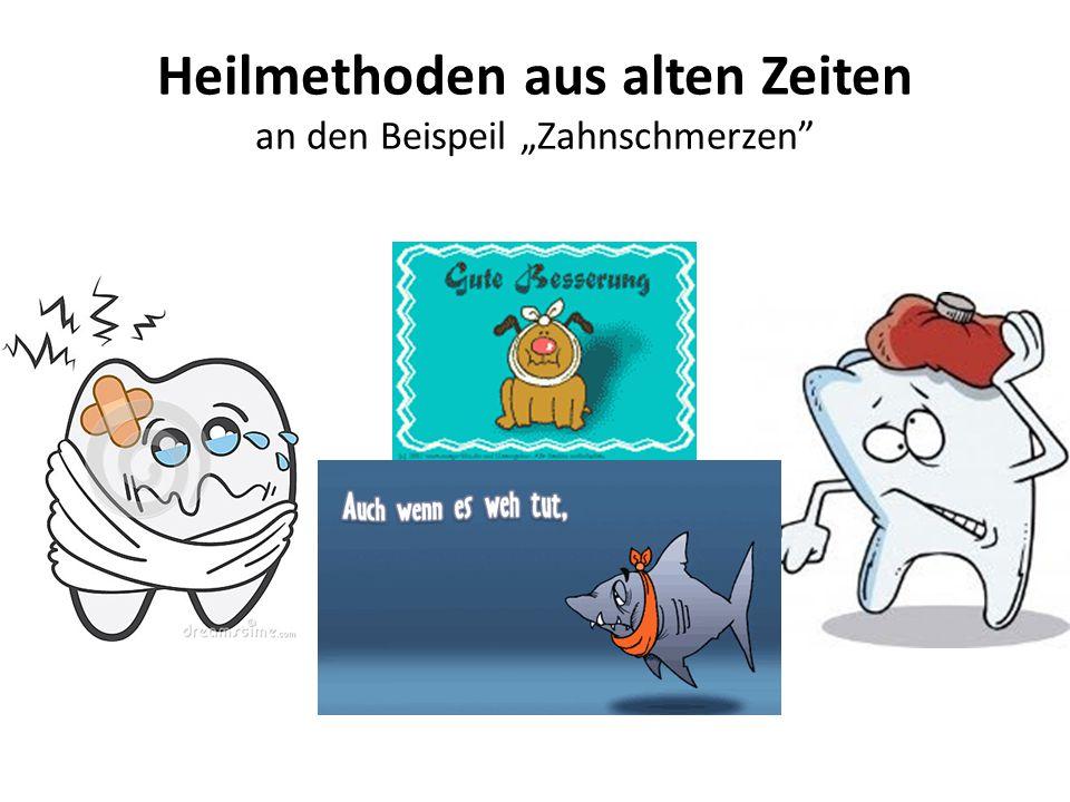 """Heilmethoden aus alten Zeiten an den Beispeil """"Zahnschmerzen"""