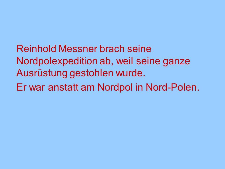 Reinhold Messner brach seine Nordpolexpedition ab, weil seine ganze Ausrüstung gestohlen wurde.