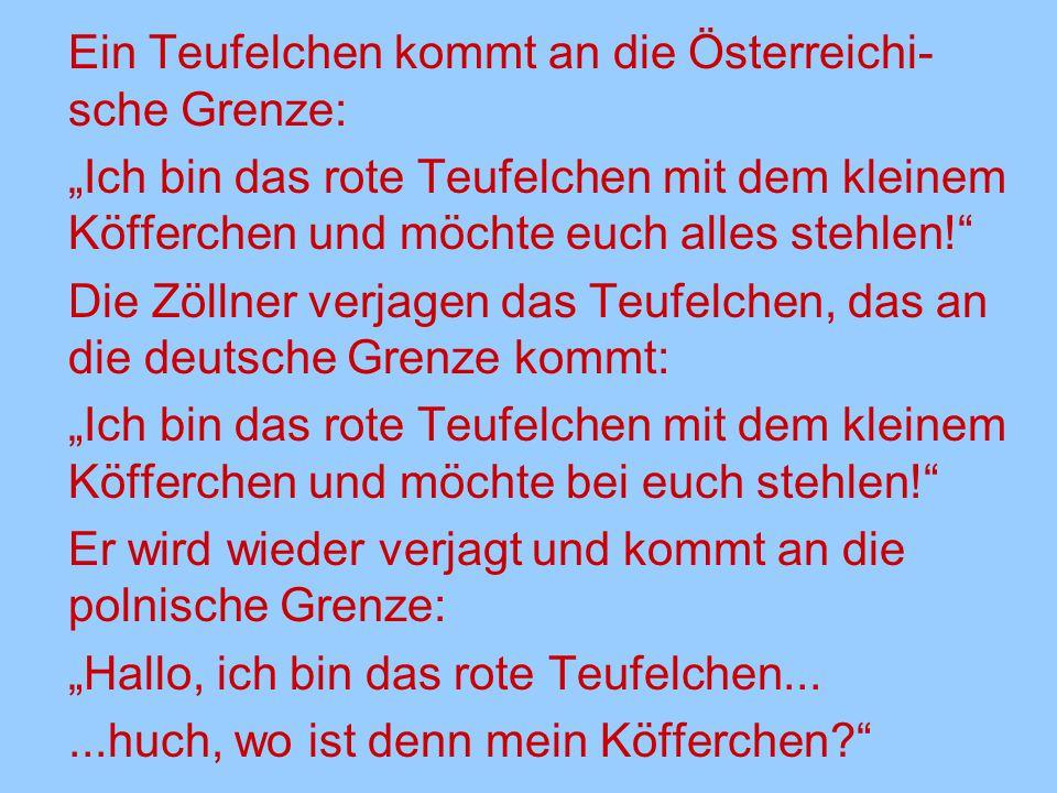 Ein Teufelchen kommt an die Österreichi-sche Grenze:
