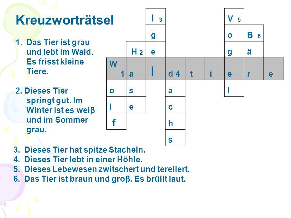 Kreuzworträtsel I 3 f V 5 g o B 6 H 2 e g ä W 1 a l d 4 t i e r s l c