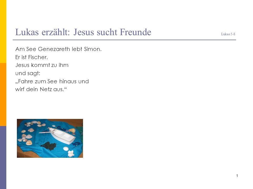 Lukas erzählt: Jesus sucht Freunde Lukas 5-8
