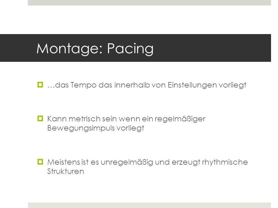 Montage: Pacing …das Tempo das innerhalb von Einstellungen vorliegt