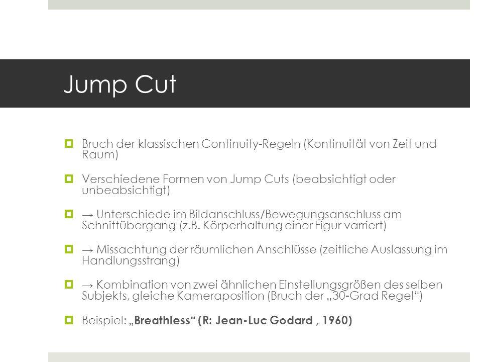 Jump Cut Bruch der klassischen Continuity-Regeln (Kontinuität von Zeit und Raum)