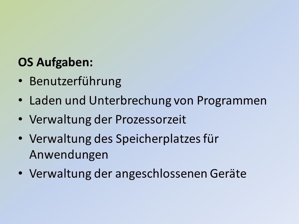 OS Aufgaben: Benutzerführung. Laden und Unterbrechung von Programmen. Verwaltung der Prozessorzeit.