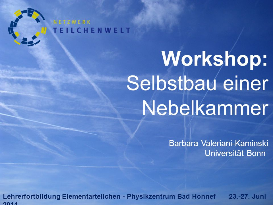 Workshop: Selbstbau einer Nebelkammer Barbara Valeriani-Kaminski