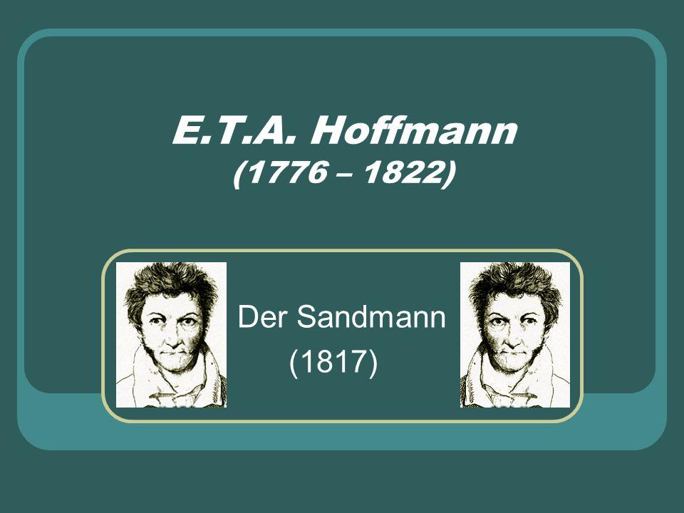 E.T.A. Hoffmann (1776 – 1822) Der Sandmann (1817)