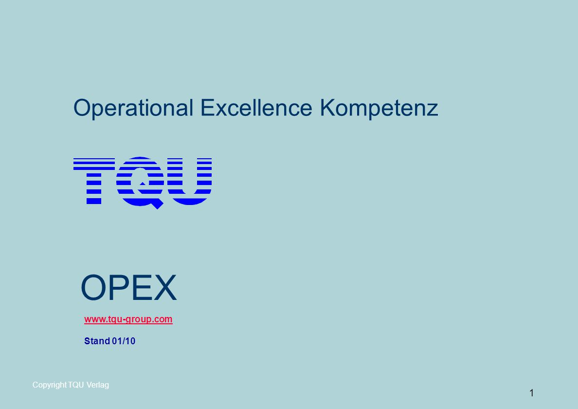 OPEX Operational Excellence Kompetenz www.tqu-group.com Stand 01/10