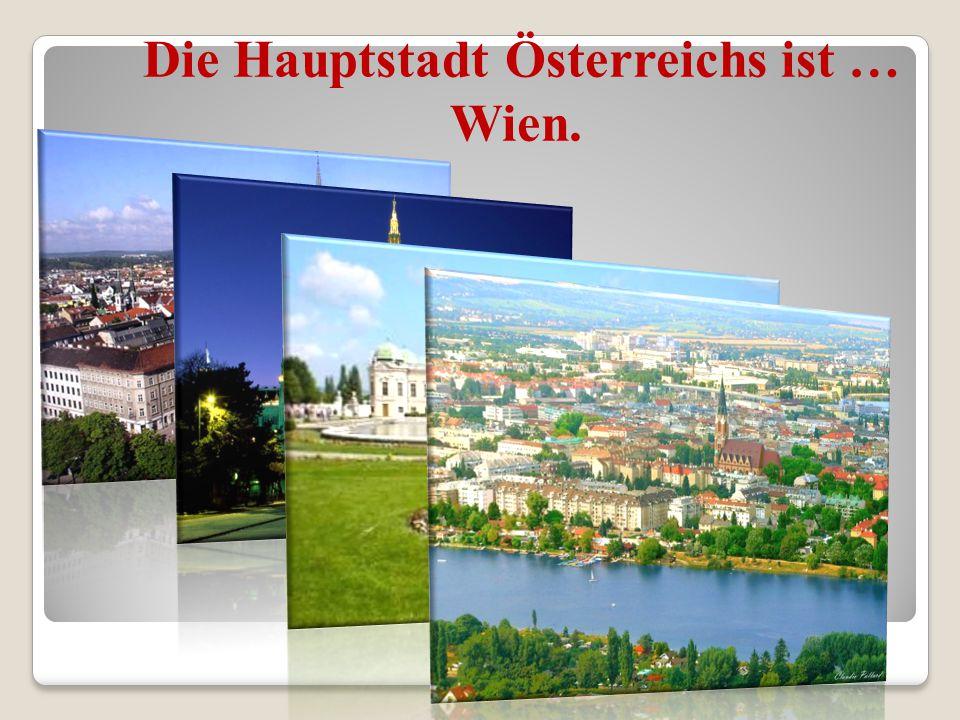 Die Hauptstadt Österreichs ist … Wien.