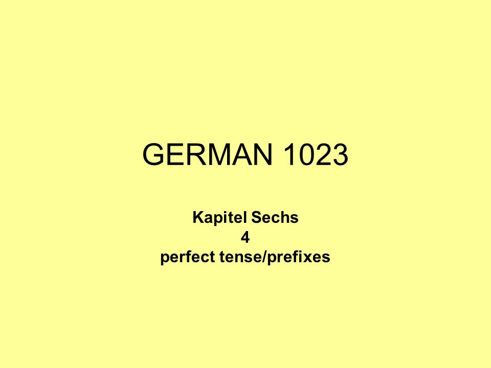 Kapitel Sechs 4 perfect tense/prefixes