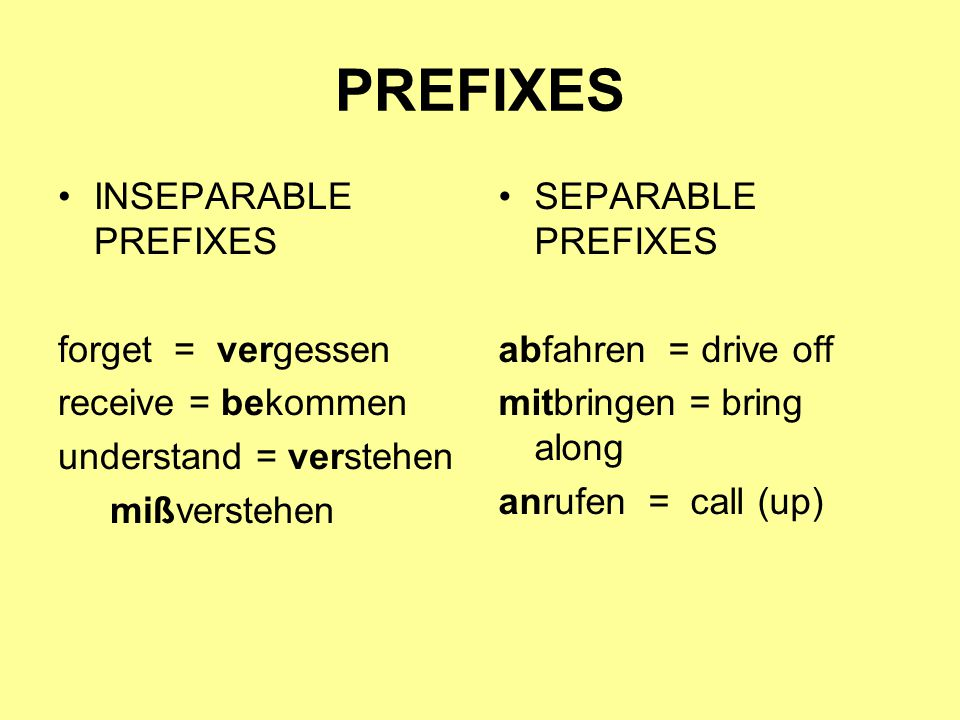 PREFIXES INSEPARABLE PREFIXES forget = vergessen receive = bekommen